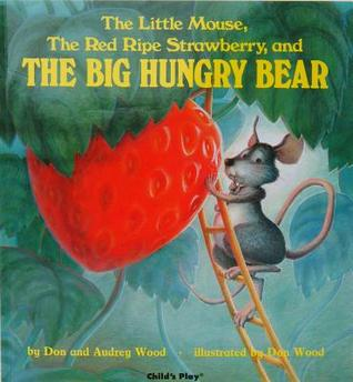 The Little Mouse, the Red Ripe Strawberry and the Big Hungry ... by Audrey Wood