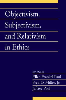 Objectivism, Subjectivism, and Relativism in Ethics by Ellen Frankel Paul