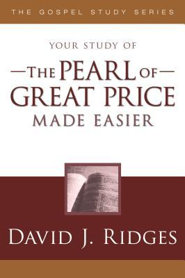 The Pearl of Great Price Made Easier by David J. Ridges