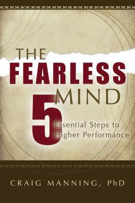 The Fearless Mind: 5 Essential Steps to Higher Performance