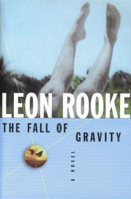 The Fall of Gravity by Leon Rooke