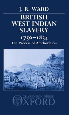 British West Indian Slavery, 1750-1834 by J.R.  Ward