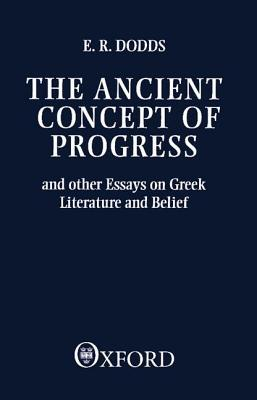 The Ancient Concept of Progress and Other Essays on Greek Lit... by E.R. Dodds