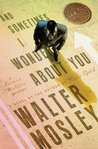 And Sometimes I Wonder About You by Walter Mosley
