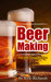 Beer Making for the Total Novice by Kyle Richards