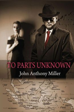 To Parts Unknown by John Anthony  Miller