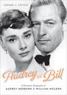 Audrey and Bill: A Romantic Biography of Audrey Hepburn and William Holden