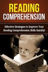Reading Comprehension: Effective Strategies to Improve Your Reading Comprehension Skills Quickly (Education, Learning, Teaching, Reading)
