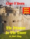 The Prisoner In The Tower by Clare O'Beara