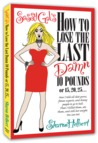 Sassy Gal's How to Lose the Last Damn 10 Pounds or 15, 20, 25...