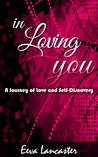 In Loving You - A Journey of Love and Self Discovery by Eeva Lancaster