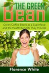 The Green Bean: Green Coffee Beans as a Superfood and the Health Benefits They Provide