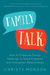 Family Talk: How to Organize Family Meetings to Solve Problems and Strengthen Relationships