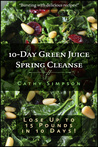 10-Day Green Juice Spring Cleanse by Cathy Simpson