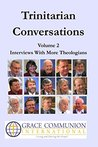 Trinitarian Conversations, Volume 2: Interviews With More Theologians (You're Included)
