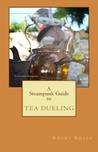 A Steampunk Guide to Tea Dueling by Khurt Khave