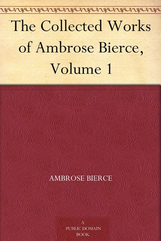 The Collected Writings Of Ambrose Bierce by Ambrose Bierce