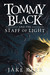 Tommy Black and the Staff of Light by Jake Kerr