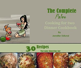 The Complete Paleo Cooking for Two Dinner Cookbook