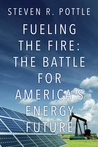 Fueling the Fire: The Battle for America's Energy Future