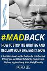 #Madback: How to Stop the Hurting and Reclaim Your Life, Now