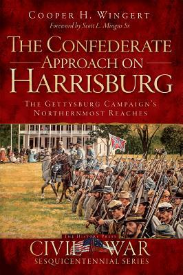 The Confederate Approach on Harrisburg: The Gettysburg Campaigns Northernmost Reaches