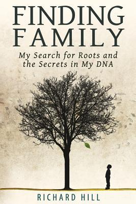 Read online Finding Family: My Search for Roots and the Secrets in My DNA by Richard Hill ePub