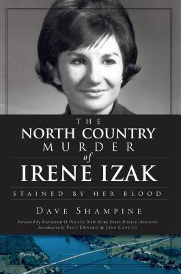 The North Country Murder of Irene Izak by Dave Shampine
