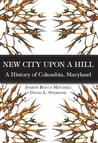 New City Upon A Hill, A History Of Columbia, Maryland
