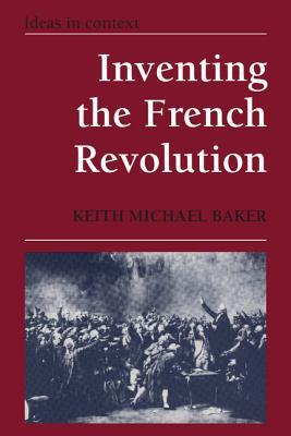 Inventing the French Revolution by Keith Michael Baker