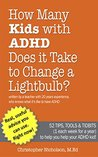 How Many Kids with ADHD Does it Take to Change a Lightbulb?: 52 Tips, Tools & Tidbits (1 a week for a year) to help you help your ADHD kid!