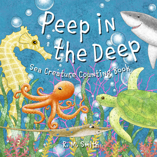 Peep in the Deep - Sea Creature Counting Book by R.M.  Smith
