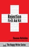 Rejection First Aid Kit (A Happy Writer book)