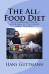 The All-Food Diet: A common sense approach to food and living