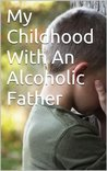 My Childhood With An Alcoholic Father