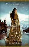 The Shattered Court by M.J. Scott
