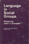 Language in Social Groups: Essays by John J. Gumperz