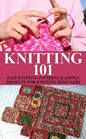 Knitting And Sewing Show Ingliston : Knitting 101: Easy Knitting Patterns & Simple Projects for Knitting Begin...