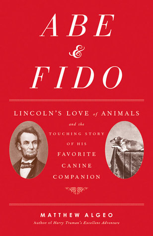 Abe & Fido: Lincoln's Love of Animals and the Touching Story of His Favorite Canine Companion