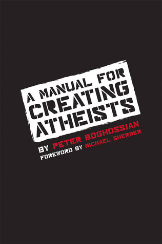 A Manual for Creating Atheists - Peter Boghossian