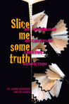 Slice Me Some Truth: An Anthology of Canadian Creative Non-fiction
