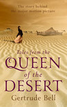 Tales from the Queen of the Desert by Gertrude Bell