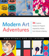 Modern Art Adventures: 36 Creative, Hands-On Projects Inspired by Artists from Monet to Banksy