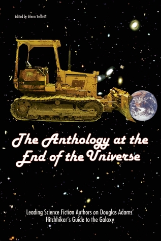 The Anthology at the End of the Universe by Glenn Yeffeth