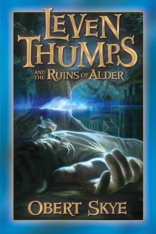 Leven Thumps and the Ruins of Alder by Obert Skye
