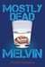 Mostly Dead Melvin