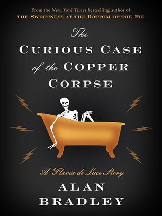 The Curious Case of the Copper Corpse  (Flavia de Luce, #6.5)