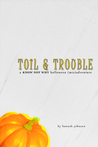 Toil & Trouble: A Know Not Why Halloween (Mis)adventure
