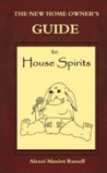 The New Homeowner's Guide to House Spirits by Alexei Maxim Russell