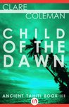 Child of the Dawn (Ancient Tahiti Book 3)